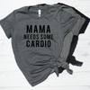 Mama Needs Some Cardio Shirt