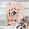 May Your Coffee Be Stronger Than Your Toddler Muscle Tank