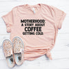 Motherhood A Story About Coffee Getting Cold Shirt