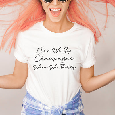 Now We Sip Champagne When We Thirsty Shirt