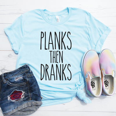 Planks then Dranks Shirt