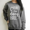 Run The Dang Ball Sweatshirt