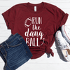 Run The Dang Ball Shirt
