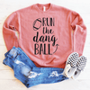 Run The Dang Ball Drop Shoulder Sweatshirt