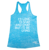 I'd Love to Stay and Chat but I'd be Lying Burnout Tank