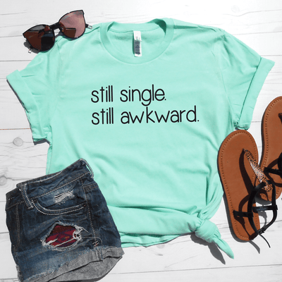 Still Single Still Awkward Shirt