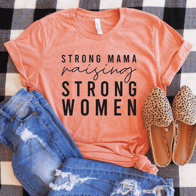 Strong Mama Raising Strong Women Shirt