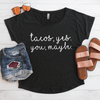 Tacos Yes, You Maybe Flowy Shirt