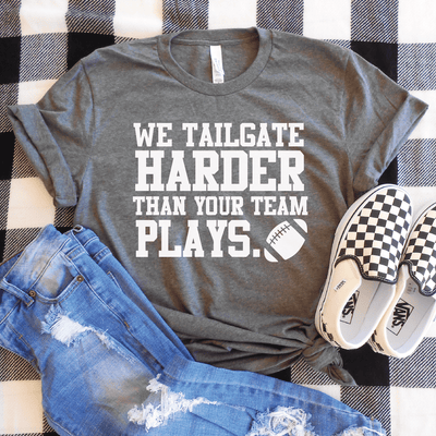 We Tailgate Harder Than Your Team Plays Shirt