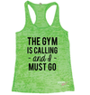 The Gym is Calling and I Must Go Burnout Tank