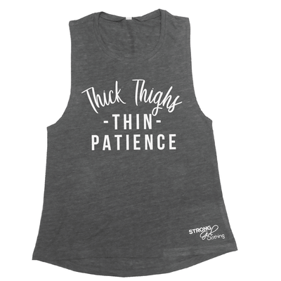 Thick Thighs Thin Patience Muscle Tank