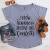 Throw Kindness Around Like Confetti Flowy Shirt