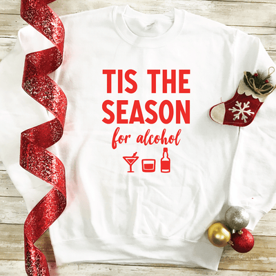 Tis The Season For Alcohol Sweatshirt
