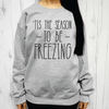 'Tis The Season To Be Freezing Sweatshirt