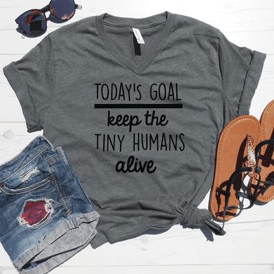 Todays Goal Keep the Tiny Humans Alive® V-Neck Shirt