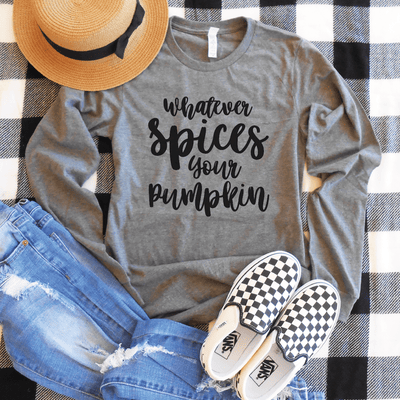 Whatever Spices Your Pumpkin Long Sleeve Shirt