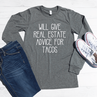Will Give Real Estate Advice For Tacos Long Sleeve Shirt