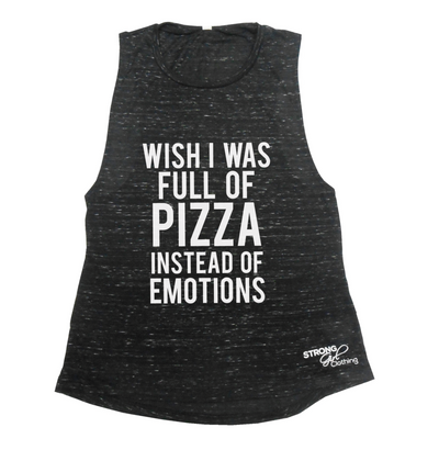 Wish I Was Full of Pizza Instead of Emotions Muscle Tank