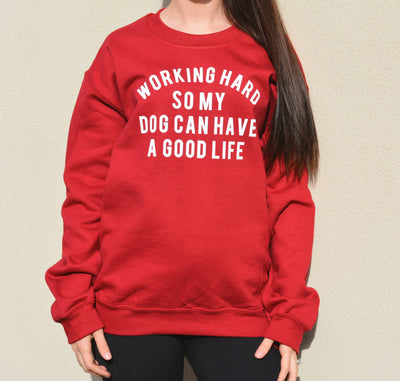 Working Hard So My Dog Can Have a Good Life Sweatshirt