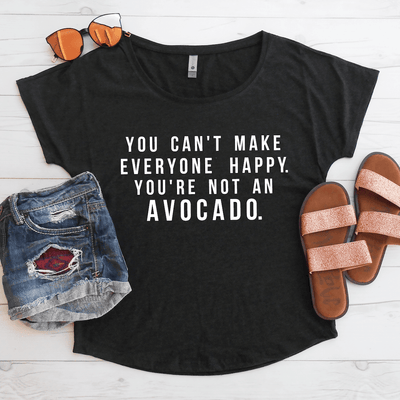 You Can't Make Everyone Happy Your Not An Avocado Flowy Shirt
