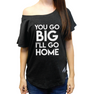 You Go Big I'll Go Home Flowy Tee