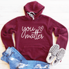 You Matter Fleece Lined Hoodie