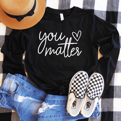 You Matter Long Sleeve