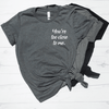 You're Too Close To Me Shirt