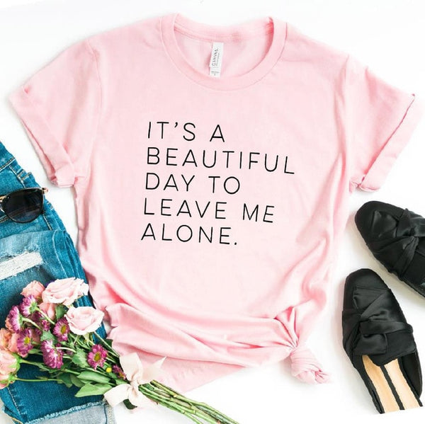 It's a beautiful day to leave me alone tshirt