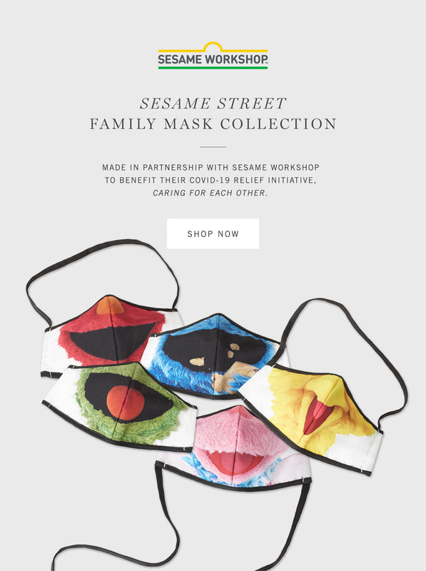 Sesame Street Family Mask Collection: Made in partnership with Sesame Workshop to benefit their COVID-19 relief initiative, Caring For Each Other.