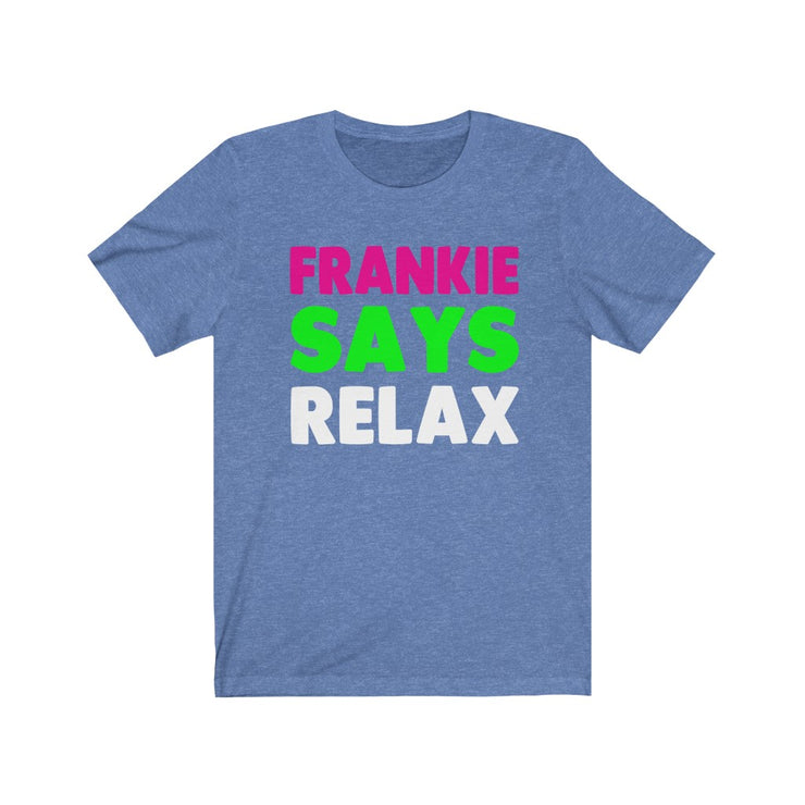 Unisex Jersey Short Sleeve Tee - FRANKIE SAYS RELAX