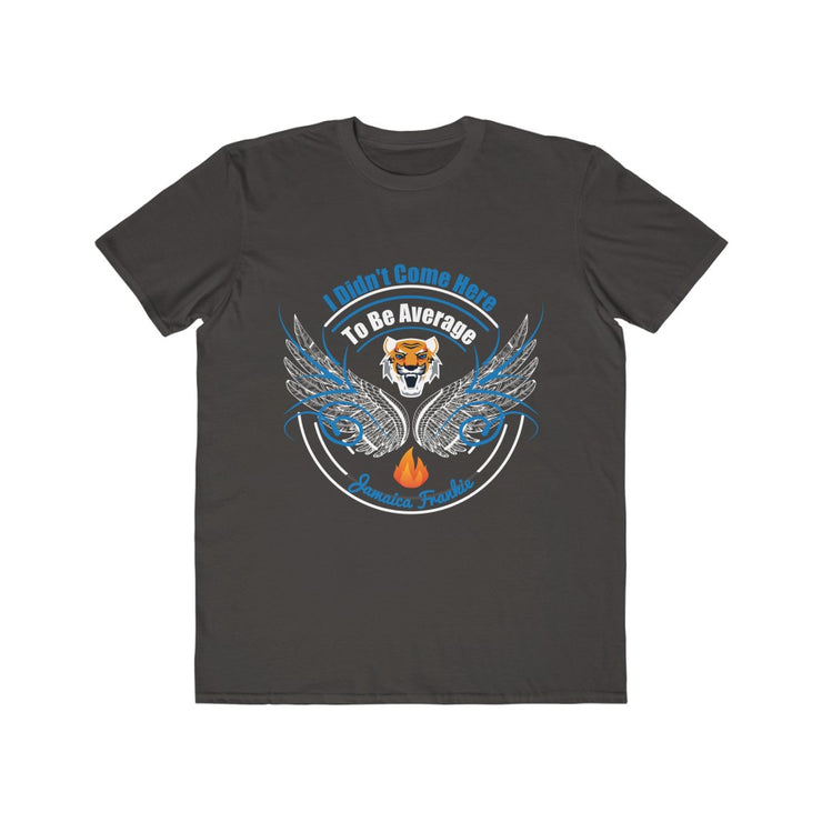Men's Lightweight Fashion Tee - I Didn't Come Here To Be Average