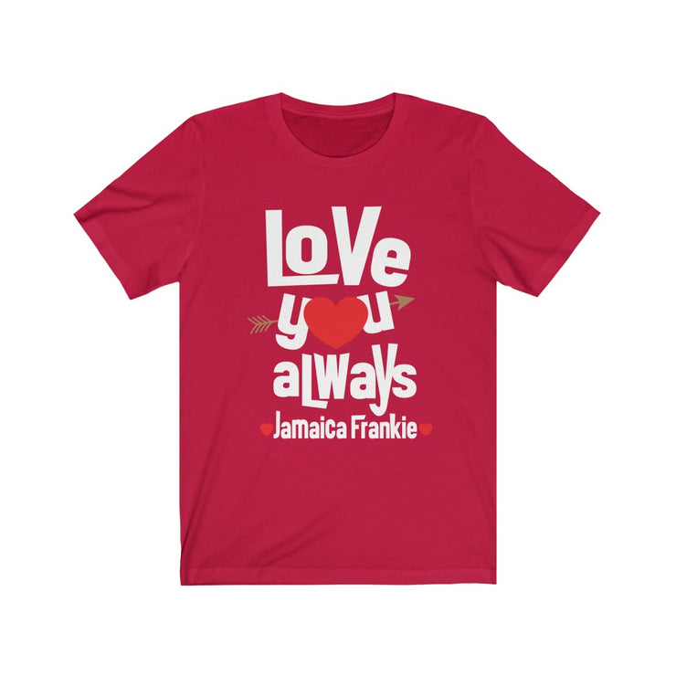 Unisex Jersey Short Sleeve Tee - LOVE YOU ALWAYS JamaicaFrankie