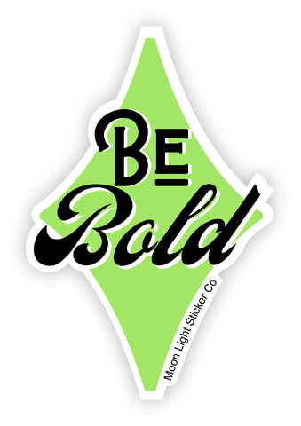 Be Bold Sticker