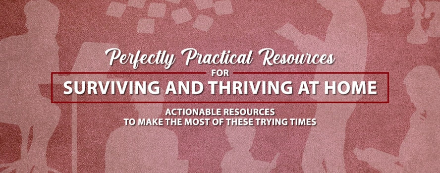 Resources to Survive and Thrive At Home during the COVID-19 situation
