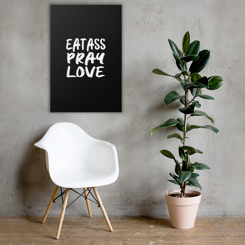 Eat Ass Pray Love, Wall Canvas - Soap Dropper
