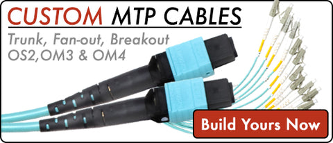 Build Your Own Custom MTP Trunk or Breakout Fiber Cable