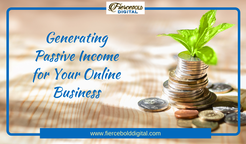 Generating Passive Income for Your Online Business
