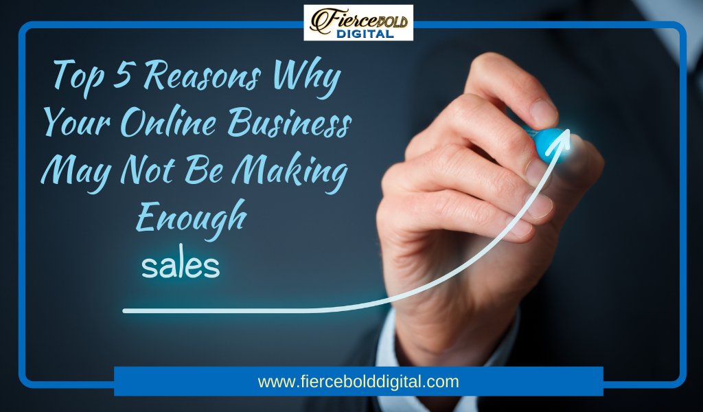 Blog_Top 5 Reasons Your Online Business May Not Be Making Enough Sales