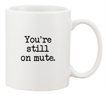 Load image into Gallery viewer, 'You're Still On Mute' Mug