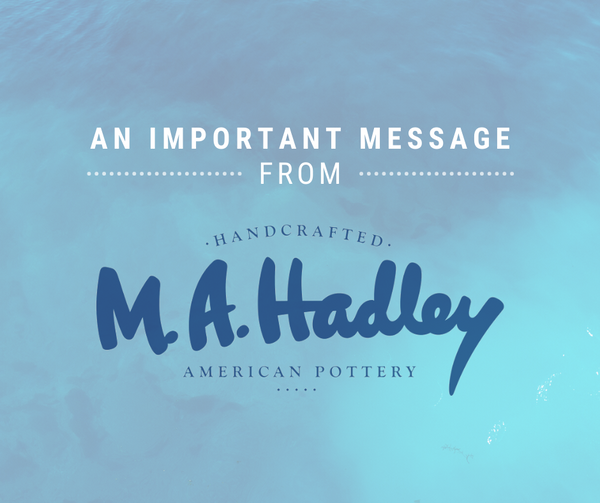 "Image text:  ""An Important Message from M.A. Hadley Pottery"""
