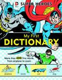 DC SUPER HEROES: MY FIRST DICTIONARY HC