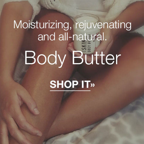 Moisturizing, rejuvenating and all-natural Body Butter. SHOP IT»