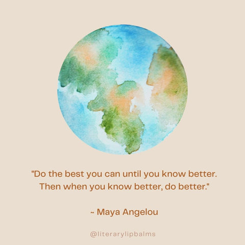 Maya Angelou quote below an illustration of Earth: Do your best until you know better. Then do better.