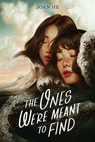 """An illustrated book cover featuring two girls, with the title """"The Ones We're Meant to Find"""" by Joan He"""
