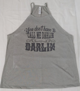 You Don't Have To Call Me Darlin' Adult High Neck Tank