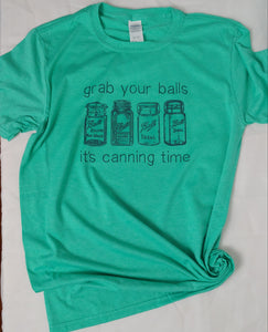 Grab Your Balls It's Canning Time, Kids and Adult Tees