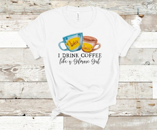 I Drink Coffee Like a Gilmore Girl Tee