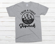 Load image into Gallery viewer, I Run a Tight Shipwreck Adult Tee