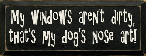 MY WINDOWS AREN'T DIRTY, THAT'S JUST MY DOG SIGN